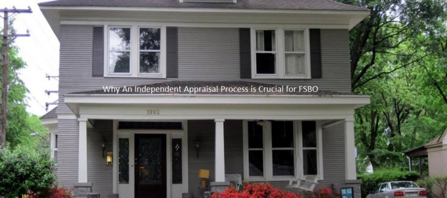 Why An Independent Appraisal Process is Crucial for FSBO